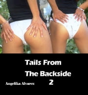 Tails From the Backside 2 ebook by Angelika Alvarez