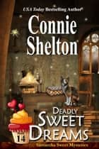 Deadly Sweet Dreams: A Sweet's Sweets Bakery Mystery, Book 14 ebook by Connie Shelton