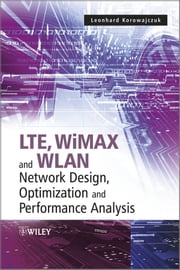 LTE, WiMAX and WLAN Network Design, Optimization and Performance Analysis ebook by Leonhard Korowajczuk