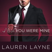 I Wish You Were Mine audiobook by Lauren Layne