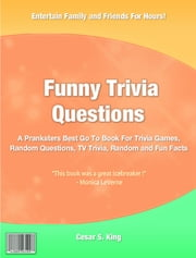 Funny Trivia Questions ebook by Cesar S. King