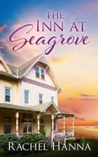 The Inn At Seagrove - South Carolina Sunsets, #4 ebook by Rachel Hanna