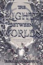 The Light Between Worlds ebook by Laura E Weymouth