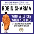 Who Will Cry When You Die? audiobook by Robin Sharma