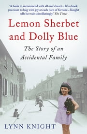 Lemon Sherbet and Dolly Blue - The Story of An Accidental Family ebook by Lynn Knight