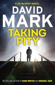 Taking Pity - The 4th DS McAvoy Novel ebook by David Mark