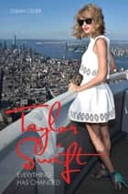 Taylor Swift - Everything Has Changed eBook by Sarah Oliver