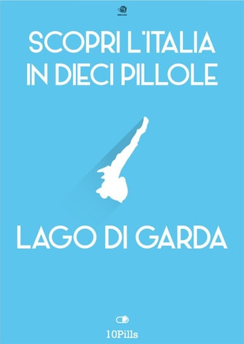 Scopri l'Italia in 10 Pillole - Lago di Garda ebook by Enw European New Multimedia Technologies