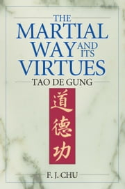 The Martial Way and Its Virtues: Tao De Gung ebook by F. J. Chu
