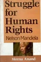 Struggle for Human Rights - Nelson Mandela ebook by Meena Anand