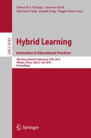 Hybrid Learning: Innovation in Educational Practices - 8th International Conference, ICHL 2015, Wuhan, China, July 27-29, 2015, Proceedings ebook by Simon K.S. Cheung,Lam-For Kwok,Harrison Yang,Joseph Fong,Reggie Kwan