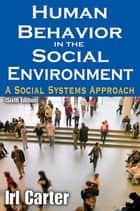 Human Behavior in the Social Environment ebook by Irl Carter