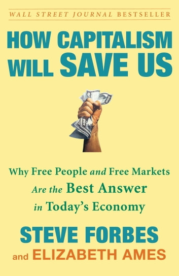 How Capitalism Will Save Us ebook by Steve Forbes,Elizabeth Ames