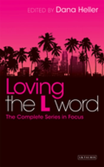 Loving The L Word - The Complete Series in Focus ebook by