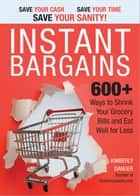 Instant Bargains - 600+ Ways to Shrink Your Grocery Bills and Eat Well for Less ebook by
