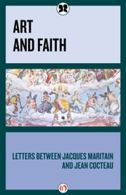 Art and Faith - Letters between Jacques Maritain and Jean Cocteau ebook by Jacques Maritain,Jean Cocteau