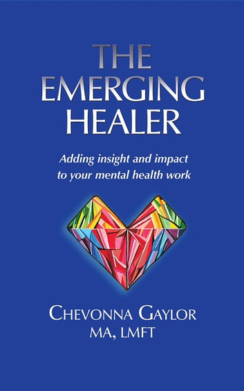 The Emerging Healer - Adding insight and impact to your mental health work ebook by Chevonna Gaylor