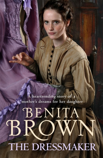 The Dressmaker - A heartrending saga of a mother's dream for her daughter ebook by Benita Brown