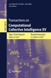 Transactions on Computational Collective Intelligence XV ebook by Ngoc-Thanh Nguyen,Ryszard Kowalczyk,Juan Manuel Corchado,Javier Bajo