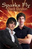 Sparks Fly ebook by Clare London