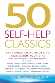 50 Self-Help Classics - 50 Inspirational Books to Transform Your Life from Timeless Sages to Contemporary Gurus ebook by Tom Butler-Bowdon