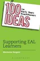 100 Ideas for Early Years Practitioners: Supporting EAL Learners - ePUB ebook by Marianne Sargent