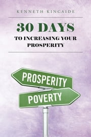 30 Days to Increasing Your Prosperity ebook by Kenneth Kincaide