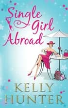 Single Girl Abroad/Untameable Rogue/Red-Hot Renegade ebook by Kelly Hunter