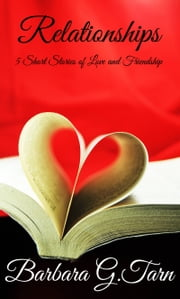 Relationships - 5 Short Stories of Love and Friendship ebook by Barbara G.Tarn