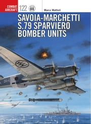 Savoia-Marchetti S.79 Sparviero Bomber Units ebook by Kobo.Web.Store.Products.Fields.ContributorFieldViewModel
