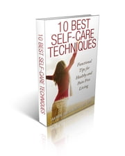 10 Best Self-Care Techniques ebook by Aaron Alexander