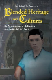Blended Heritage and Cultures - My Appointment with Destiny from Natividad to Dover ebook by Dr. Rafael A. Zaragoza