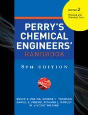 Perry's Chemical Engineer's Handbook, 8th Edition, Section 2: Physical and Chemical Data ebook by Poling, Bruce E.