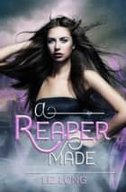 A Reaper Made ebook by Liz Long