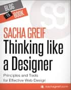Thinking Like A Designer: Principles and Tools for Effective Web Design ebook by Sacha  Greif