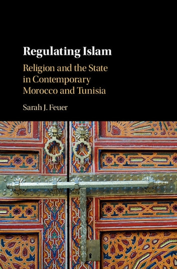 Regulating islam ebook by sarah j feuer 9781108349765 rakuten kobo regulating islam religion and the state in contemporary morocco and tunisia ebook by sarah j fandeluxe Gallery