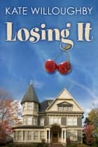 Losing It ebook by Kate Willoughby