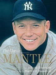 The Classic Mantle ebook by Buzz Bissinger,Marvin E. Newman