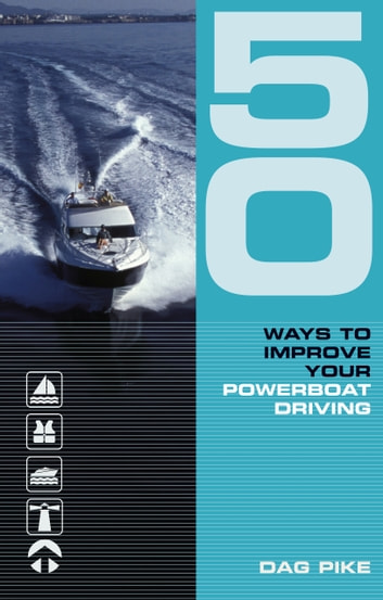 50 Ways to Improve Your Powerboat Driving ebook by Dag Pike