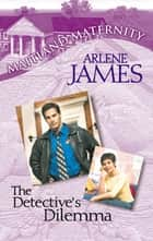 The Detective's Dilemma (Mills & Boon M&B) ebook by Arlene James