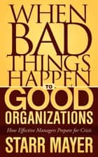 When Bad Things Happen to Good Organizations ebook by Starr Mayer