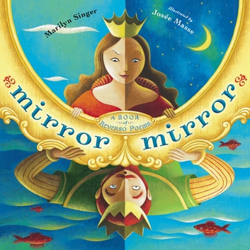 Mirror Mirror - A Book of Reverso Poems ebook by Marilyn Singer