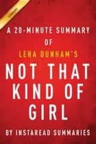 Not That Kind of Girl by Lena Dunham - A 20-minute Summary ebook by Instaread Summaries