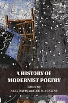 A History of Modernist Poetry ebook by Alex Davis, Lee M. Jenkins