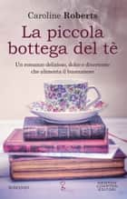 La piccola bottega del tè eBook by Caroline Roberts