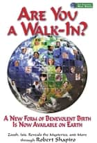 Are You a Walk-In? - A New Form of Benevolent Birth Is Now Available on Earth ebook by Robert Shapiro