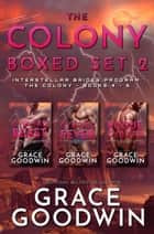The Colony Boxed Set 2 - Books 4-6 ebook by Grace Goodwin