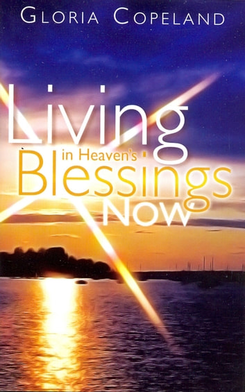 Living in Heaven's Blessings Now 電子書 by Copeland, Gloria