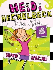 Heidi Heckelbeck Makes a Wish - Super Special! ebook by Wanda Coven,Priscilla Burris
