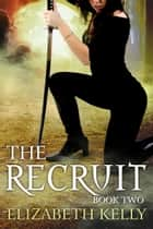 The Recruit (Book Two) ebook by Elizabeth Kelly